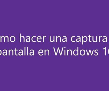 Windows 10: como hacer una captura de pantalla
